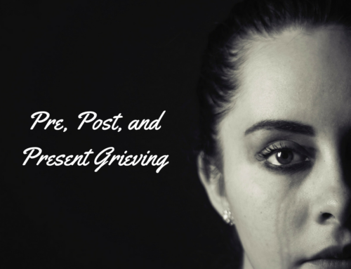 When Do You Grieve? Pre, Post, or Present?