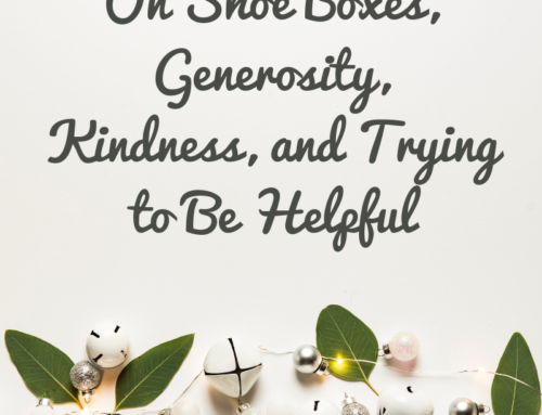 On Shoe Boxes, Generosity, Kindness, and Being Helpful